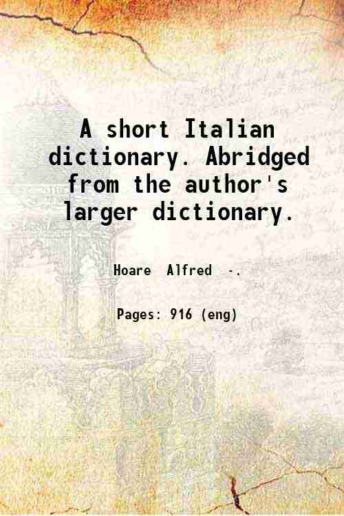 A short Italian dictionary. Abridged from the author's larger dictionary.