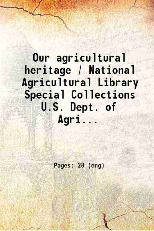 Our agricultural heritage / National Agricultural Library Special Collections  U.S. Dept. of Agri...