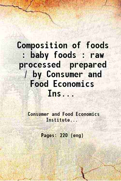 Composition of foods : baby foods : raw  processed  prepared / by Consumer and Food Economics Ins...