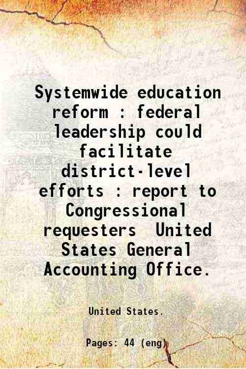 Systemwide education reform : federal leadership could facilitate district-level efforts : report...