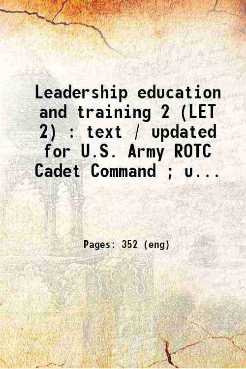 Leadership education and training 2 (LET 2) : text / updated for U.S. Army ROTC Cadet Command ; u...