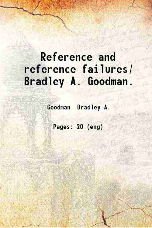 Reference and reference failures/ Bradley A. Goodman.