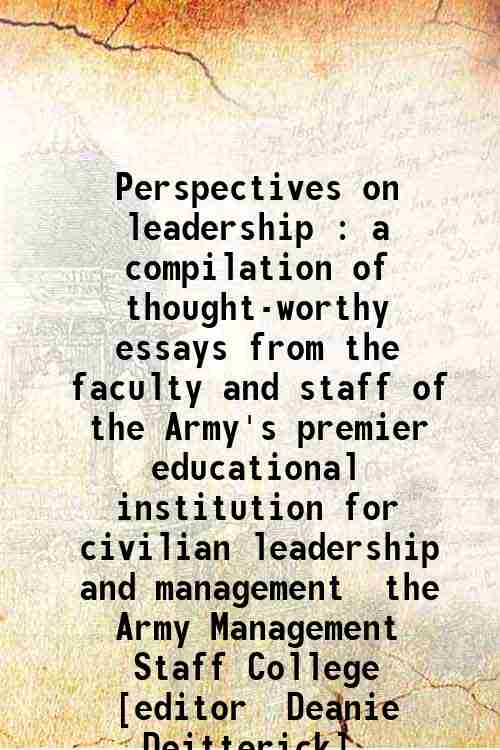 Perspectives on leadership : a compilation of thought-worthy essays from the faculty and staff of...