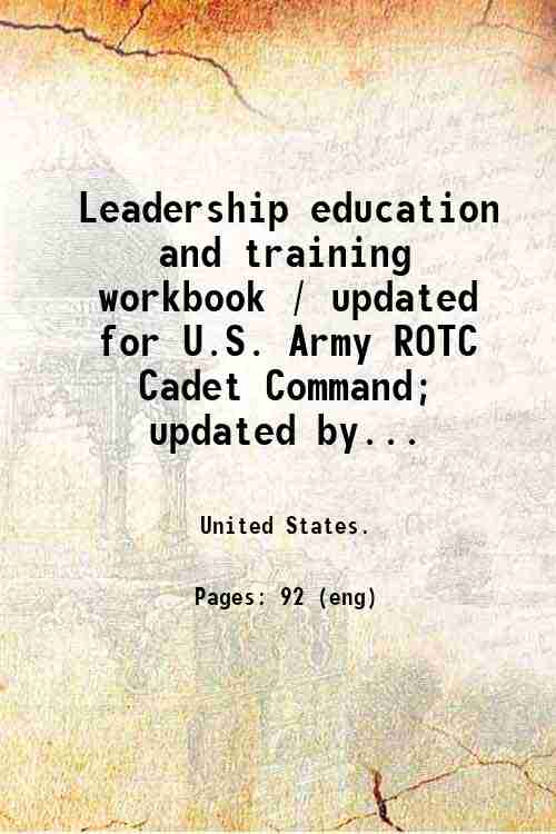 Leadership education and training workbook / updated for U.S. Army ROTC Cadet Command; updated by...