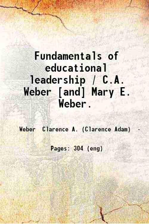 Fundamentals of educational leadership / C.A. Weber [and] Mary E. Weber.