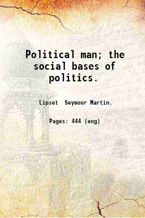 Political man; the social bases of politics.
