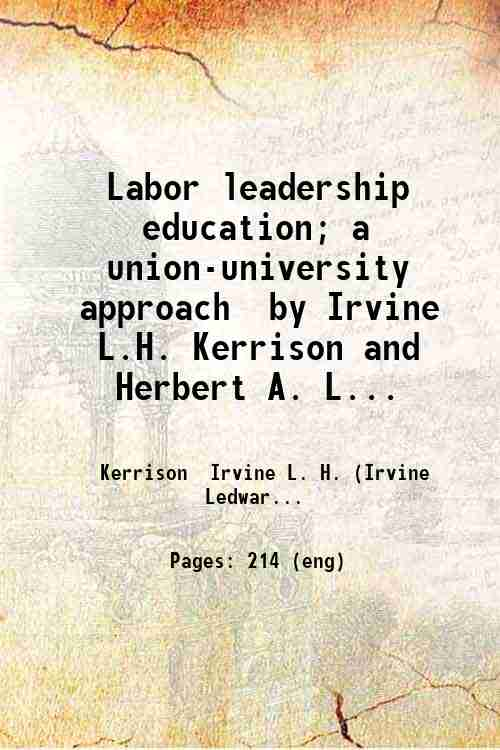 Labor leadership education; a union-university approach  by Irvine L.H. Kerrison and Herbert A. L...
