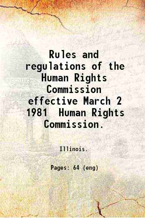 Rules and regulations of the Human Rights Commission  effective March 2  1981 / Human Rights Comm...