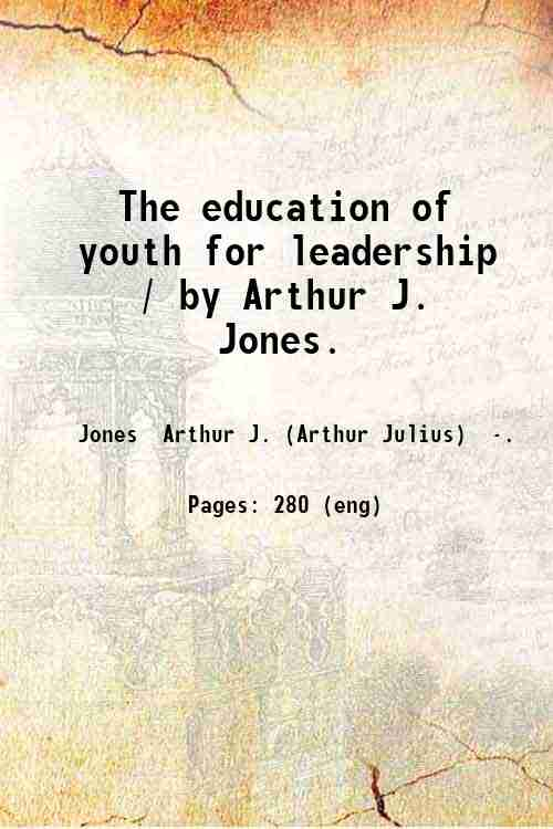 The education of youth for leadership / by Arthur J. Jones.