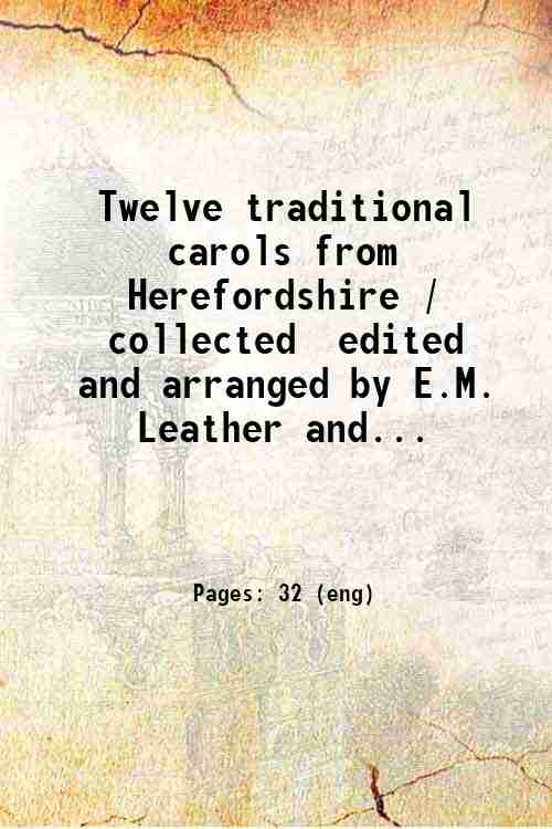 Twelve traditional carols from Herefordshire / collected  edited and arranged by E.M. Leather and...