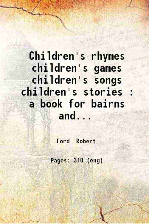 Children's rhymes  children's games  children's songs  children's stories : a book for bairns and...