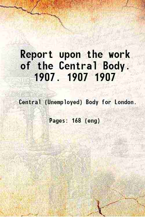 Report upon the work of the Central Body.   1907. 1907 1907