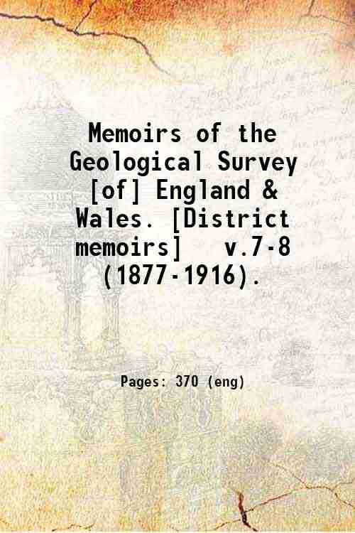 Memoirs of the Geological Survey [of] England & Wales. [District memoirs]   v.7-8 (1877-1916).