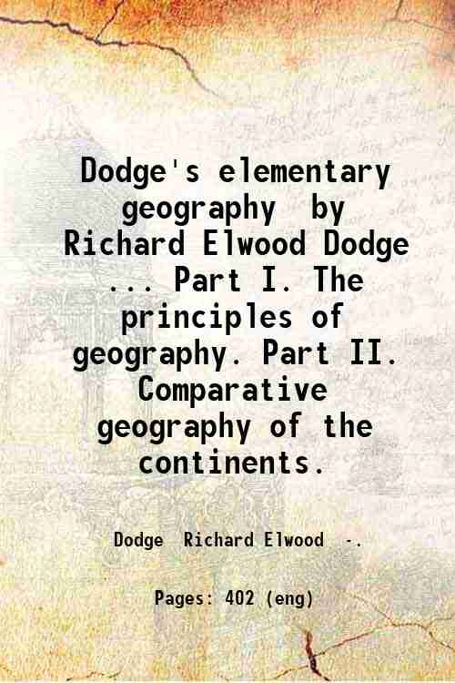 Dodge's elementary geography / by Richard Elwood Dodge ... Part I. The principles of geography. P...