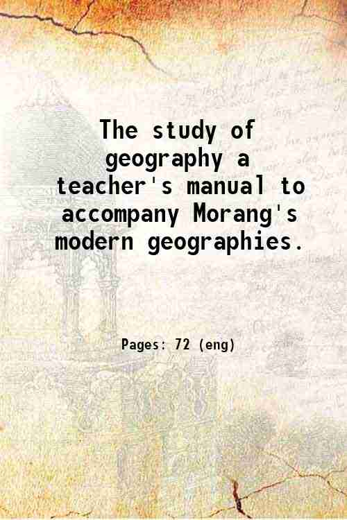 The study of geography a teacher's manual to accompany Morang's modern geographies.