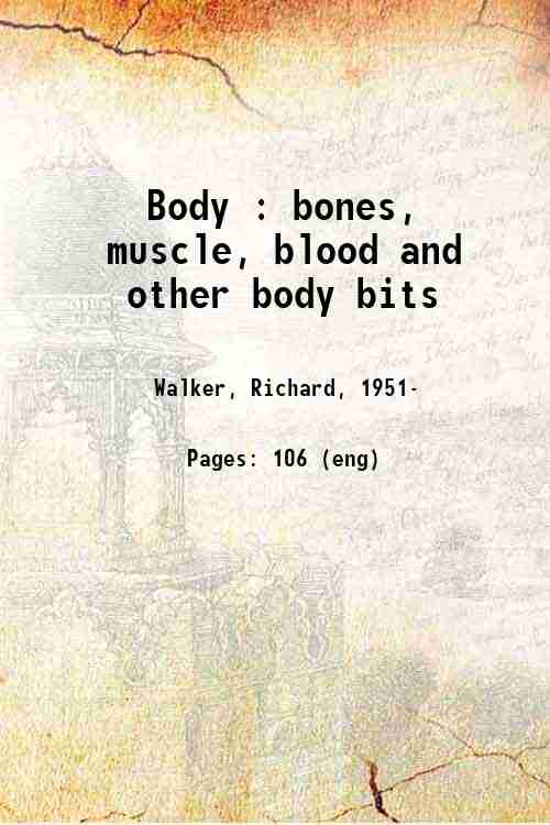 Body : bones, muscle, blood and other body bits