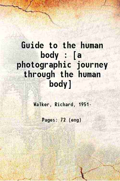 Guide to the human body : [a photographic journey through the human body]