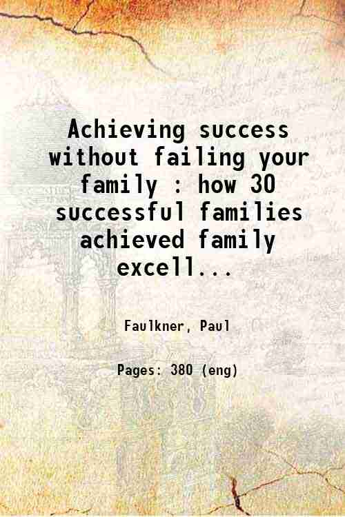Achieving success without failing your family : how 30 successful families achieved family excell...