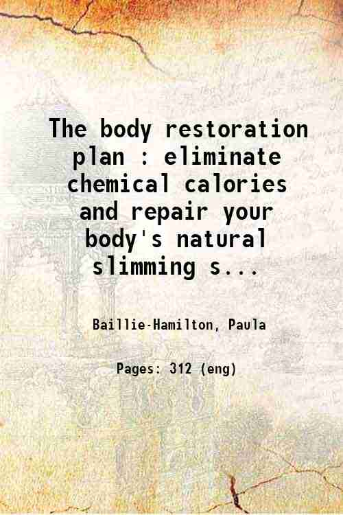 The body restoration plan : eliminate chemical calories and repair your body's natural slimming s...