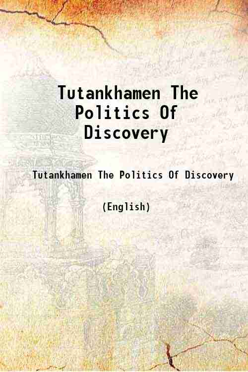 Tutankhamen The Politics Of Discovery