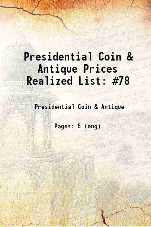 Presidential Coin & Antique Prices Realized List: #78