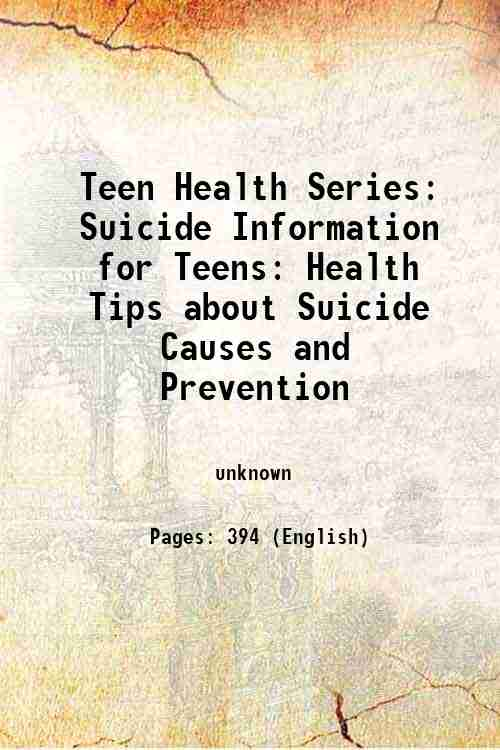 Teen Health Series: Suicide Information for Teens: Health Tips about Suicide Causes and Prevention