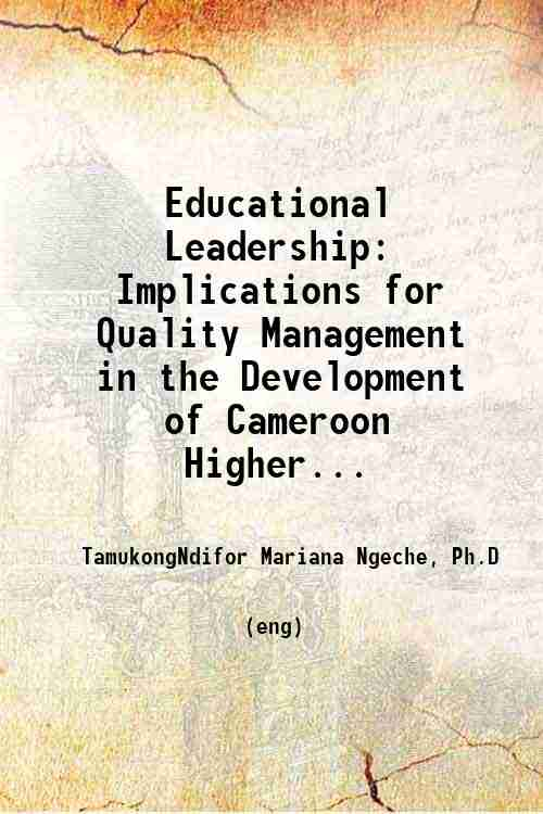 Educational Leadership: Implications for Quality Management in the Development of Cameroon Higher...
