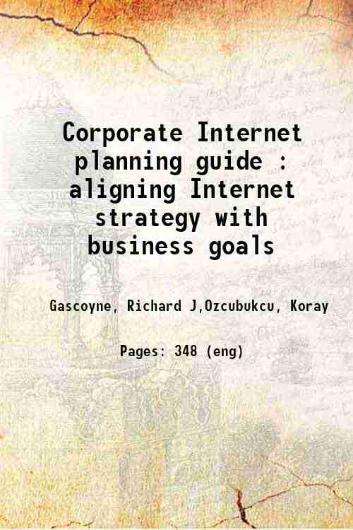 Corporate Internet planning guide : aligning Internet strategy with business goals