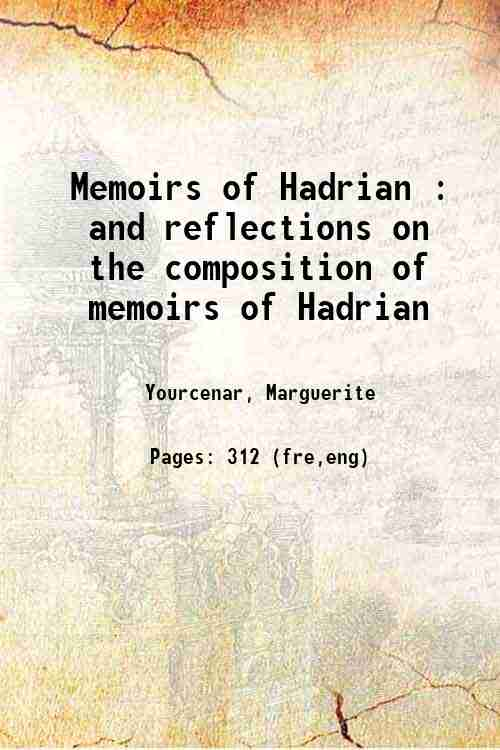 Memoirs of Hadrian : and reflections on the composition of memoirs of Hadrian