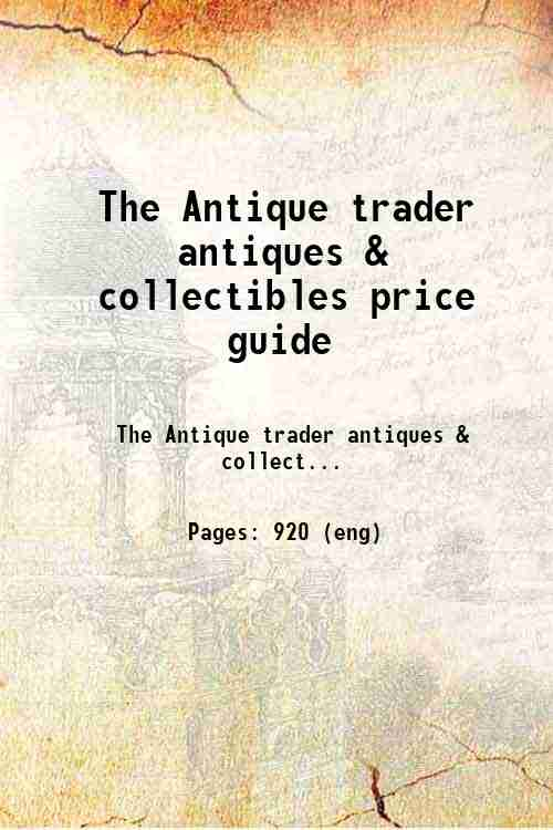 The Antique trader antiques & collectibles price guide