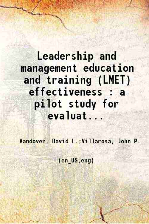 Leadership and management education and training (LMET) effectiveness : a pilot study for evaluat...
