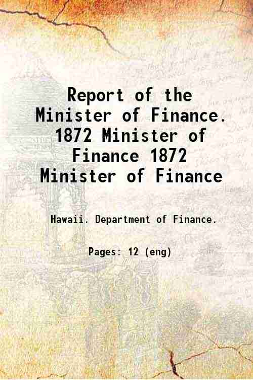 Report of the Minister of Finance. 1872 Minister of Finance 1872 Minister of Finance