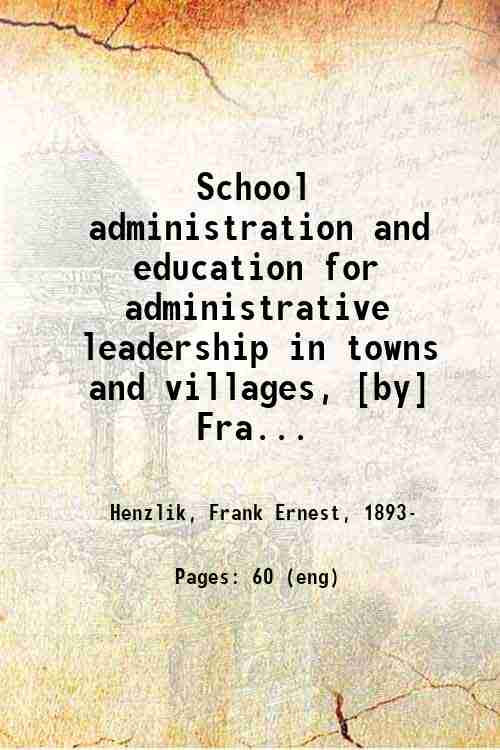 School administration and education for administrative leadership in towns and villages, [by] Fra...