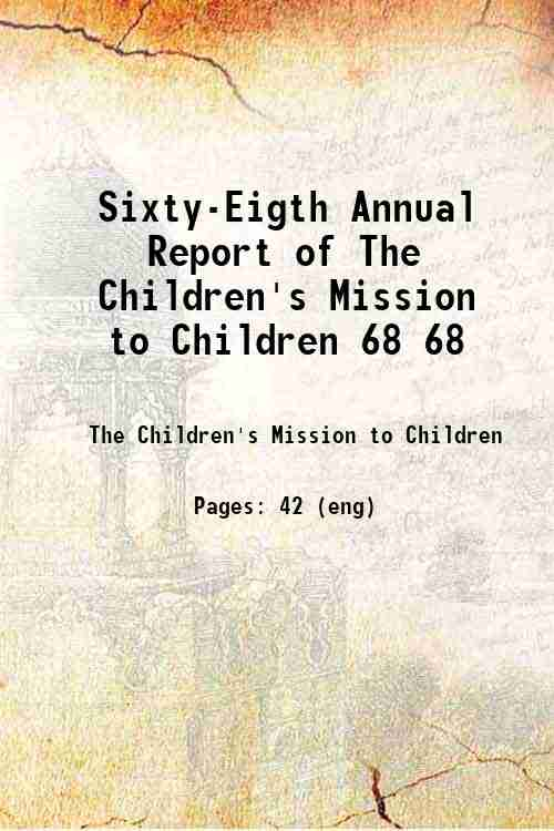 Sixty-Eigth Annual Report of The Children's Mission to Children 68 68