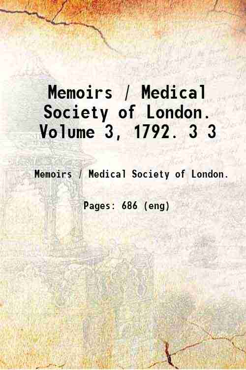 Memoirs / Medical Society of London. Volume 3, 1792. 3 3