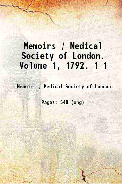 Memoirs / Medical Society of London. Volume 1, 1792. 1 1