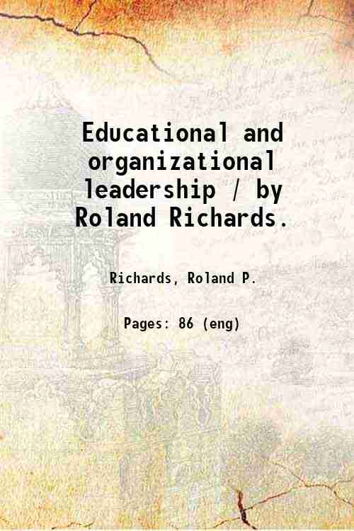 Educational and organizational leadership / by Roland Richards.