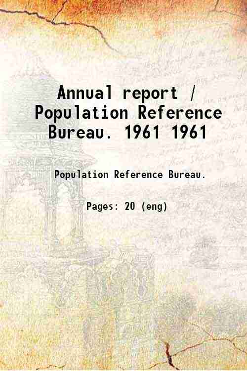 Annual report / Population Reference Bureau. 1961 1961