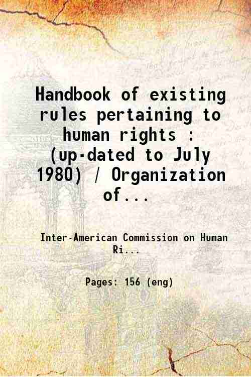 Handbook of existing rules pertaining to human rights : (up-dated to July 1980) / Organization of...