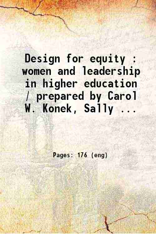 Design for equity : women and leadership in higher education / prepared by Carol W. Konek, Sally ...