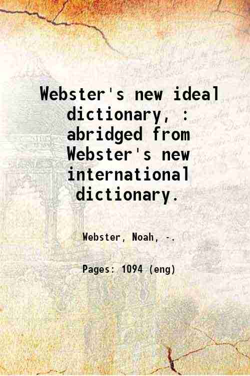 Webster's new ideal dictionary, : abridged from Webster's new international dictionary.