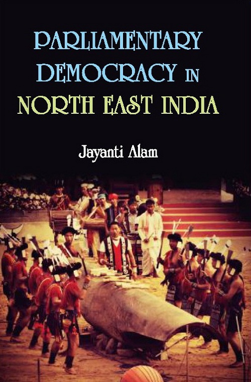 Parliamentary Democracy in North-East Indiam : a Study of Two Communities Each From the States of Assam, Meghalaya and Sikkim