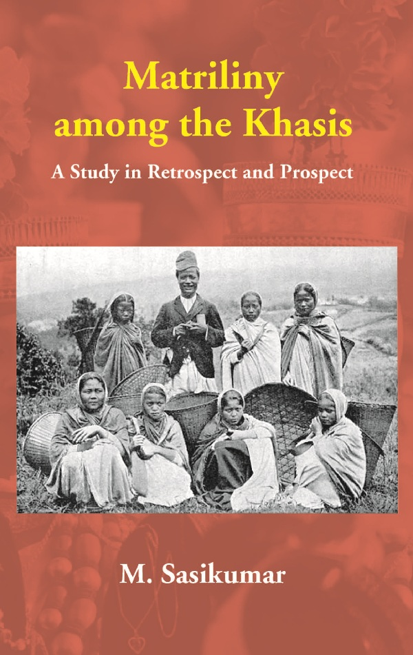 Matriliny among the Khasis: A Study in Retrospect and Prospect