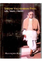 Sardar Vallabhbhai Patel: Life, Work and Views