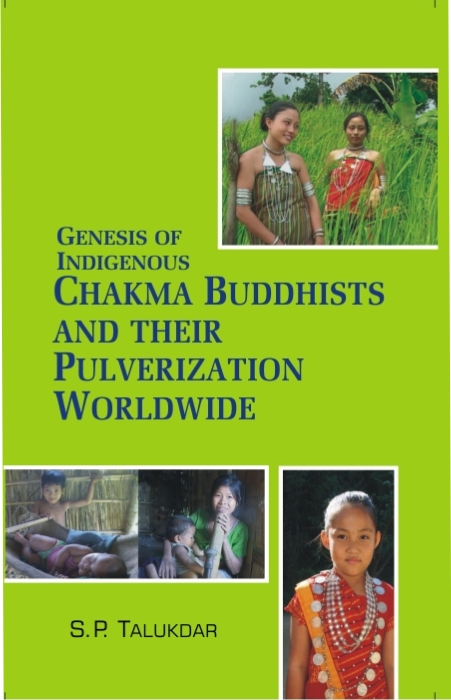 Genesis of Indigenous Chakma Budhist and Their Pulverization Worldwide