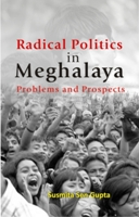 Radical Politics in Meghalaya: Problems and Prospects
