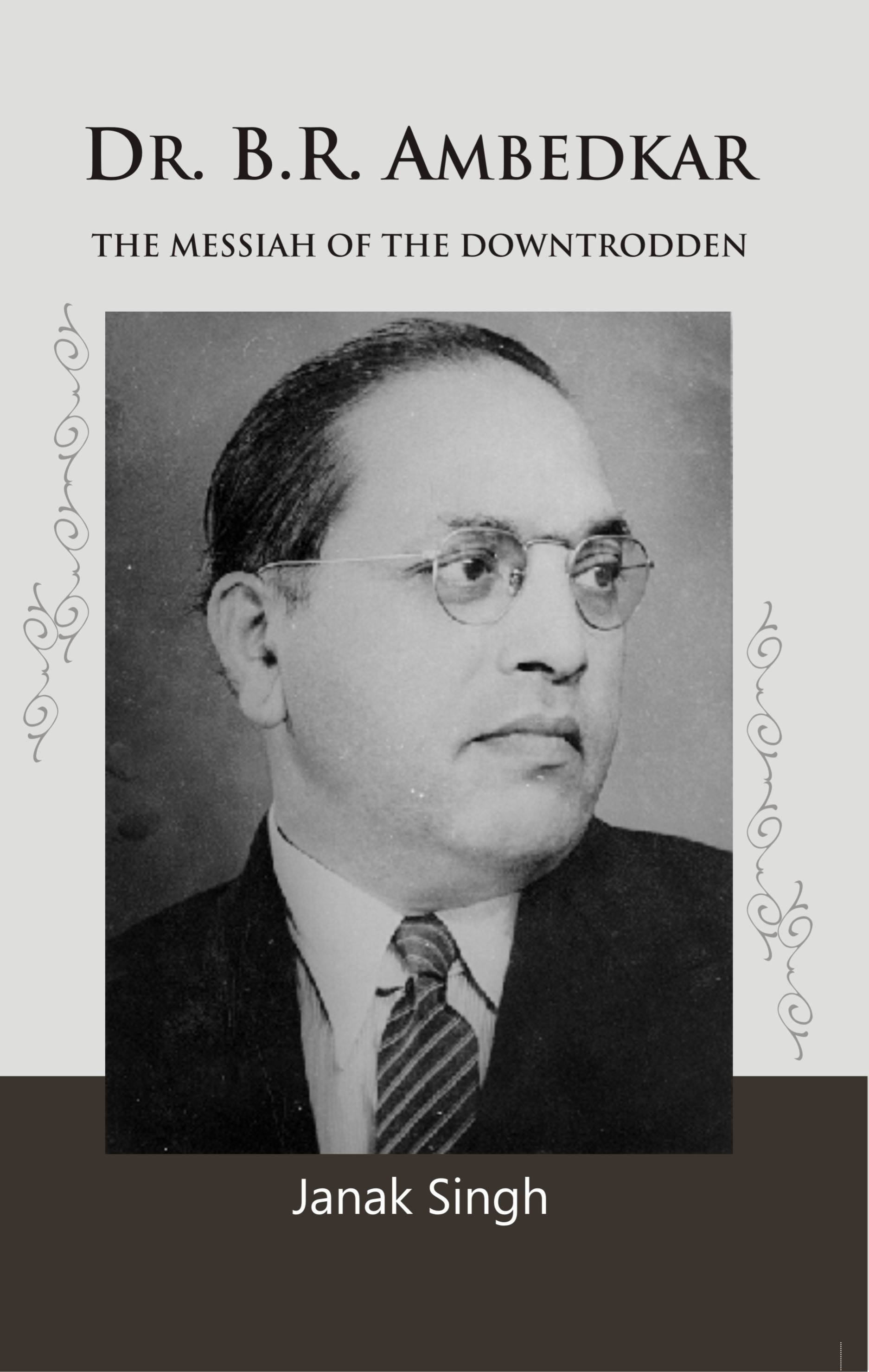 Dr. B.R. Ambedkar: the Messiah of the Downtrodden