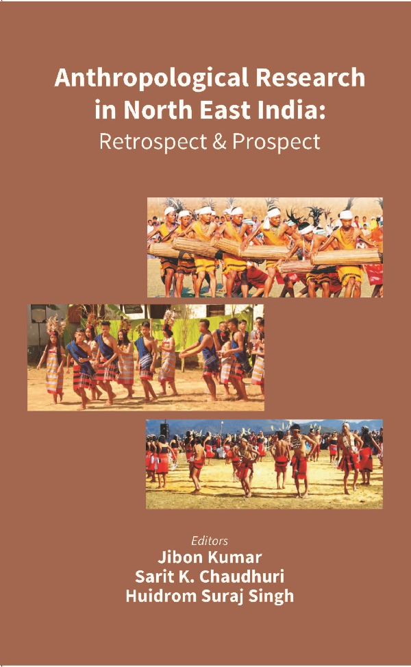 Anthropological Research in North East India: Retrospect and Prospect