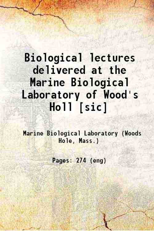 Biological lectures delivered at the Marine Biological Laboratory of Wood's Holl [sic]