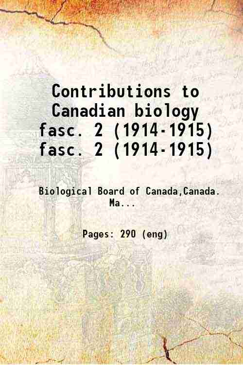 Contributions to Canadian biology fasc. 2 (1914-1915) fasc. 2 (1914-1915)